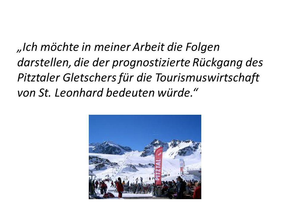 """""""Ich möchte in meiner Arbeit die Folgen darstellen, die der prognostizierte Rückgang des Pitztaler Gletschers für die Tourismuswirtschaft von St."""