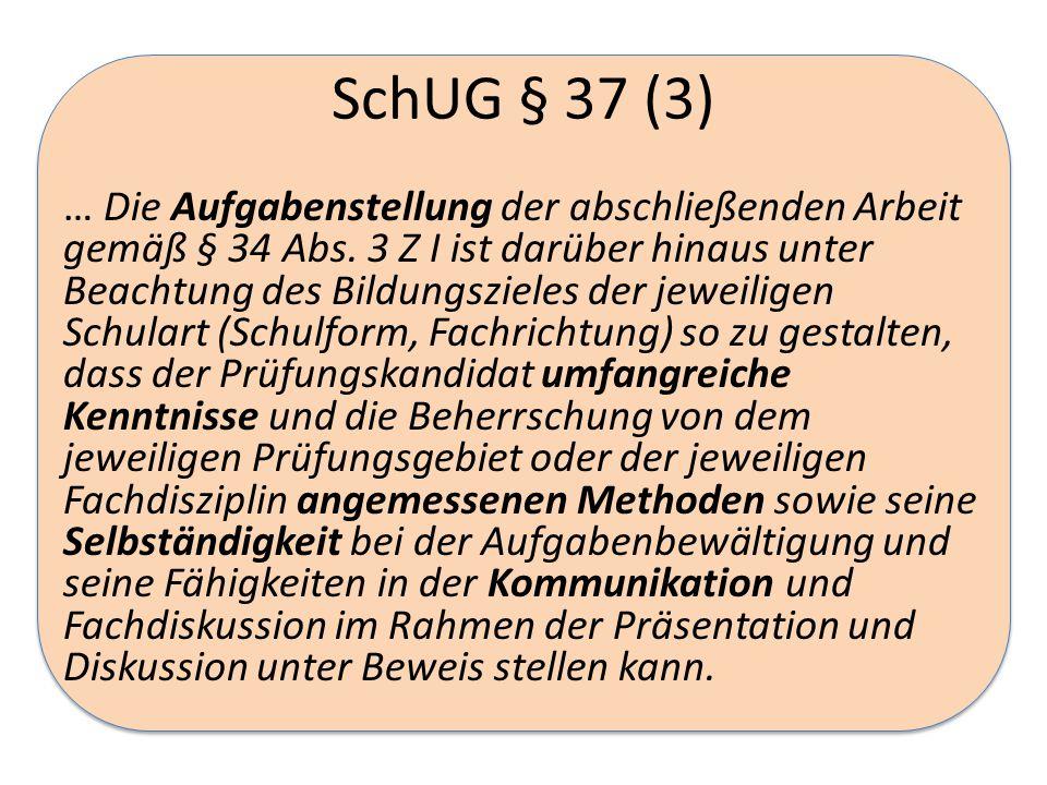 SchUG § 37 (3) … Die Aufgabenstellung der abschließenden Arbeit gemäß § 34 Abs.