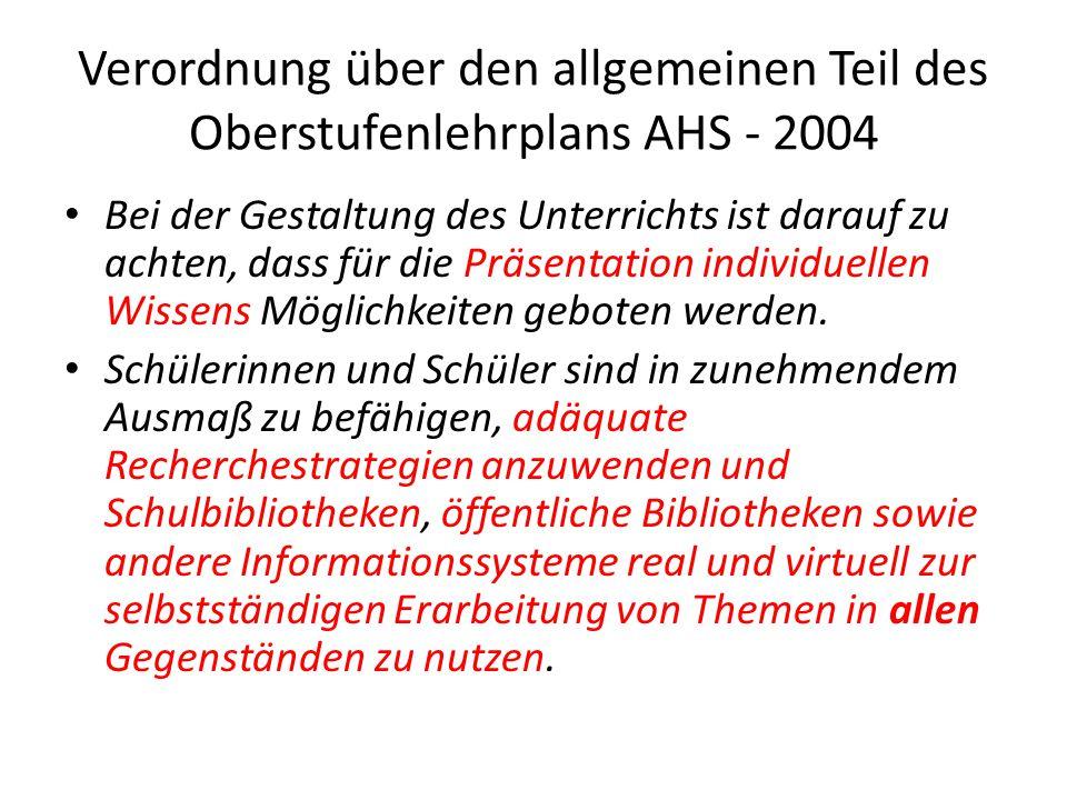 Verordnung über den allgemeinen Teil des Oberstufenlehrplans AHS - 2004 Bei der Gestaltung des Unterrichts ist darauf zu achten, dass für die Präsentation individuellen Wissens Möglichkeiten geboten werden.