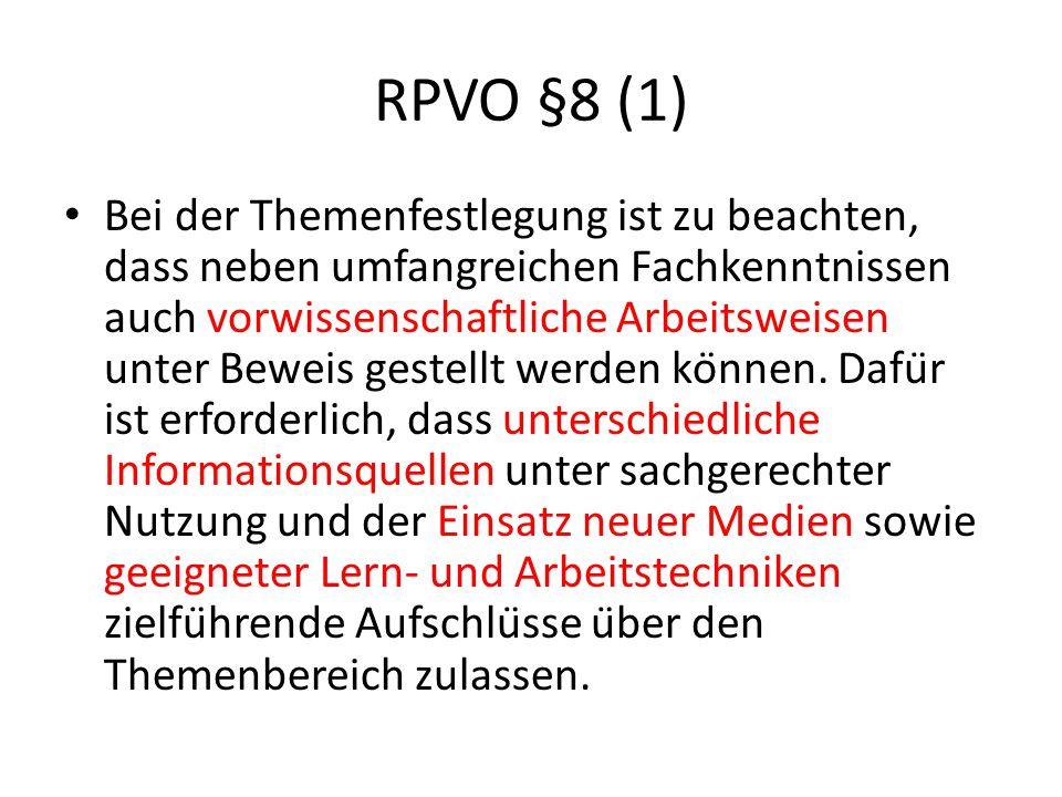 RPVO §8 (1) Bei der Themenfestlegung ist zu beachten, dass neben umfangreichen Fachkenntnissen auch vorwissenschaftliche Arbeitsweisen unter Beweis gestellt werden können.