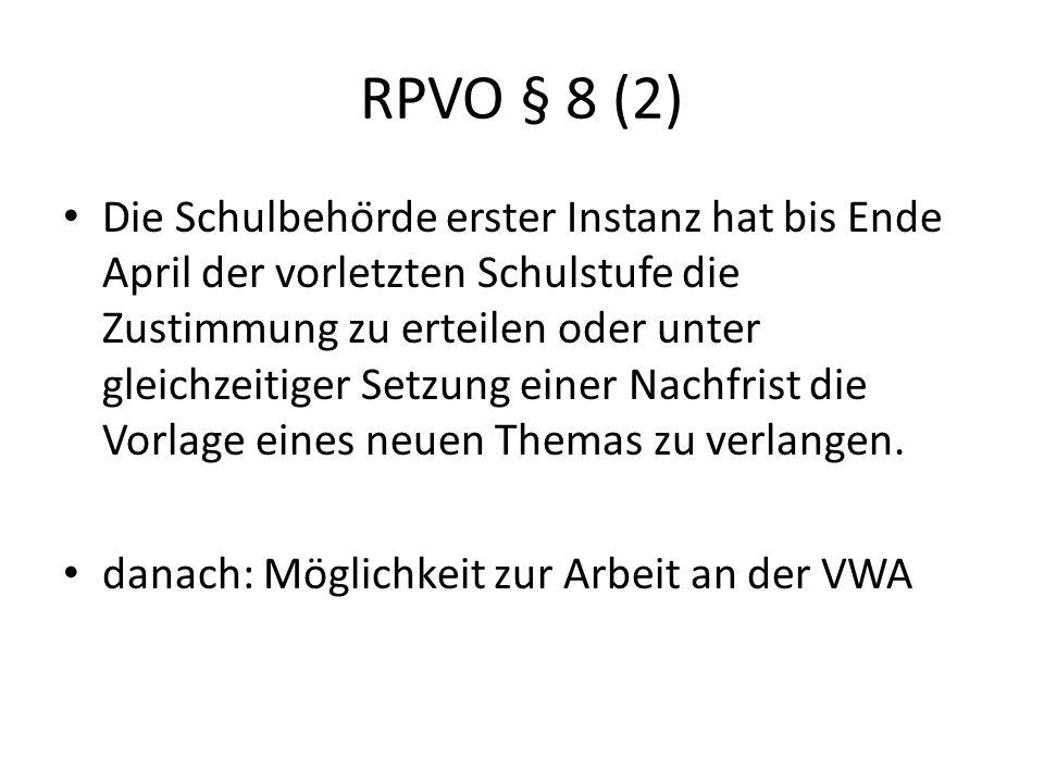 RPVO § 8 (2) Die Schulbehörde erster Instanz hat bis Ende April der vorletzten Schulstufe die Zustimmung zu erteilen oder unter gleichzeitiger Setzung einer Nachfrist die Vorlage eines neuen Themas zu verlangen.