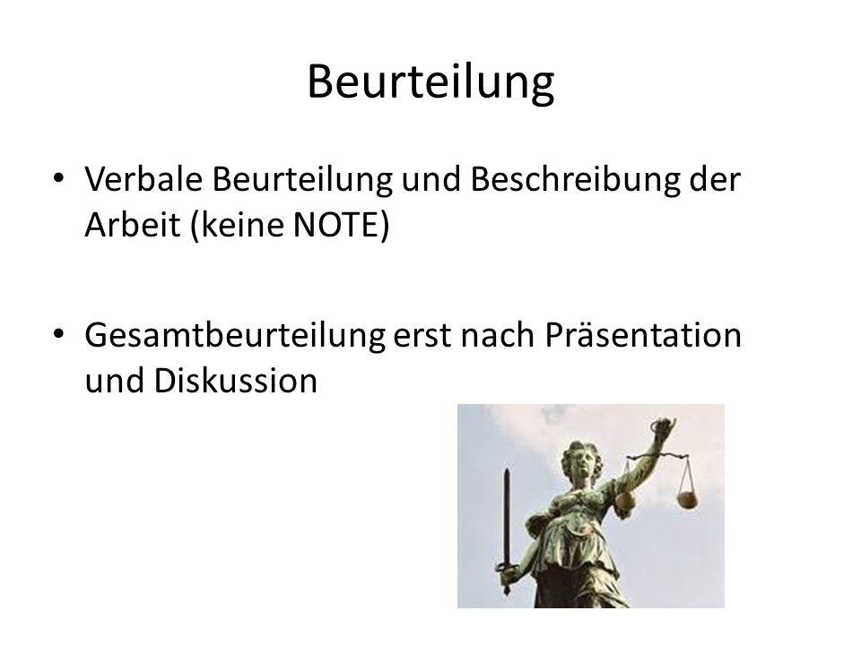 Beurteilung Verbale Beurteilung und Beschreibung der Arbeit (keine NOTE) Gesamtbeurteilung erst nach Präsentation und Diskussion