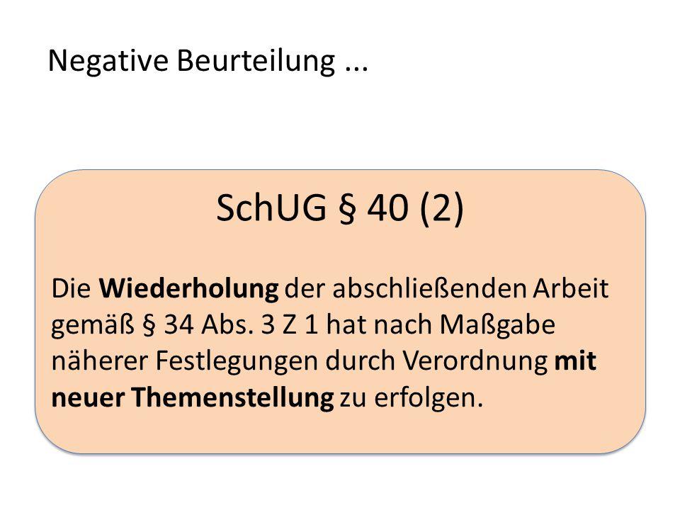 SchUG § 40 (2) Die Wiederholung der abschließenden Arbeit gemäß § 34 Abs.