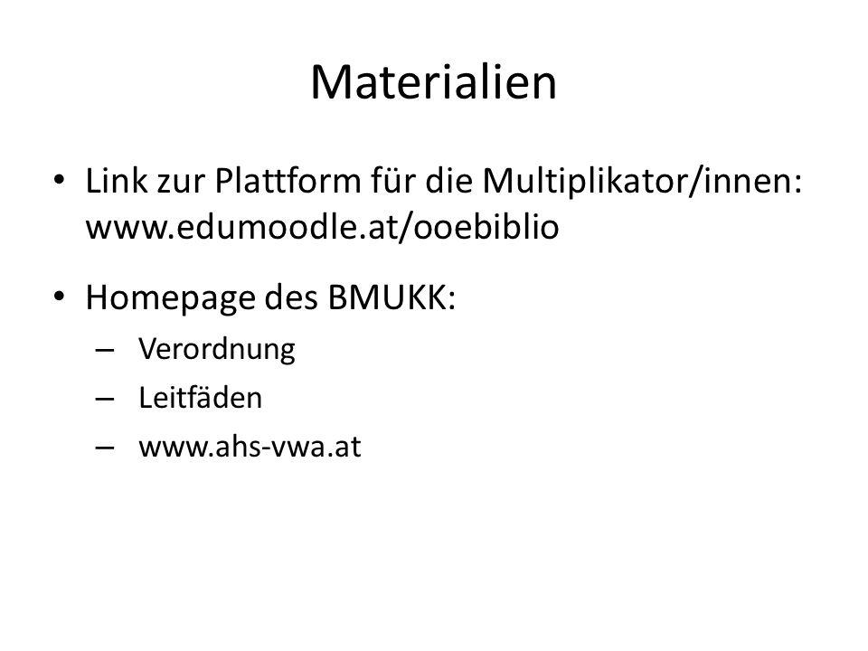 Materialien Link zur Plattform für die Multiplikator/innen: www.edumoodle.at/ooebiblio Homepage des BMUKK: – Verordnung – Leitfäden – www.ahs-vwa.at
