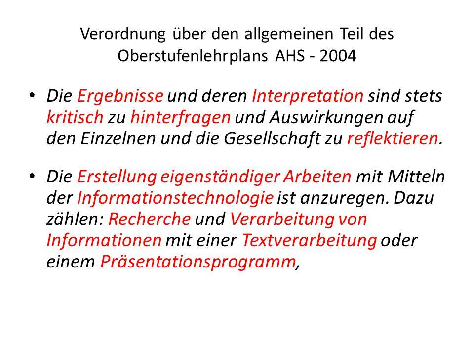 Verordnung über den allgemeinen Teil des Oberstufenlehrplans AHS - 2004 Die Ergebnisse und deren Interpretation sind stets kritisch zu hinterfragen und Auswirkungen auf den Einzelnen und die Gesellschaft zu reflektieren.