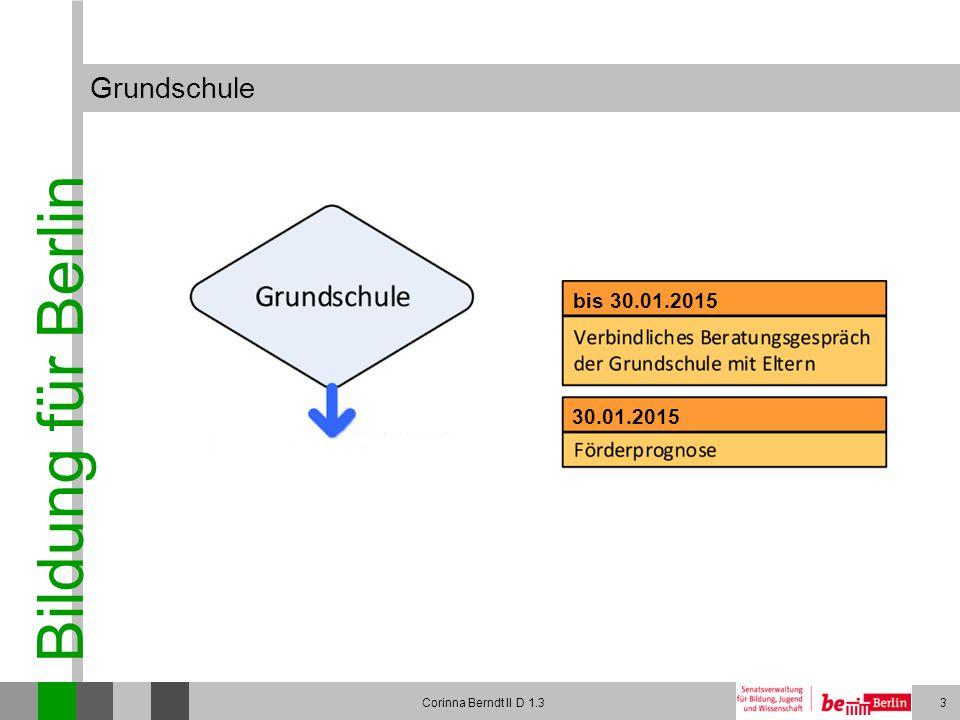Bildung für Berlin Corinna Berndt II D 1.33 Grundschule bis 30.01.2015 30.01.2015