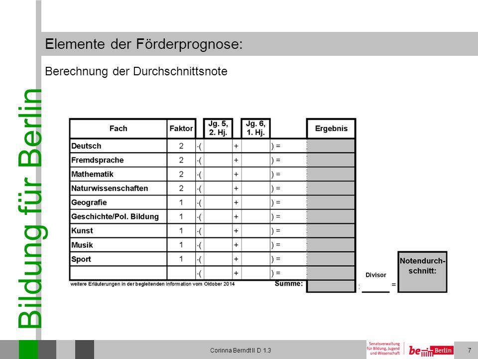 Bildung für Berlin Corinna Berndt II D 1.37 Elemente der Förderprognose: Berechnung der Durchschnittsnote
