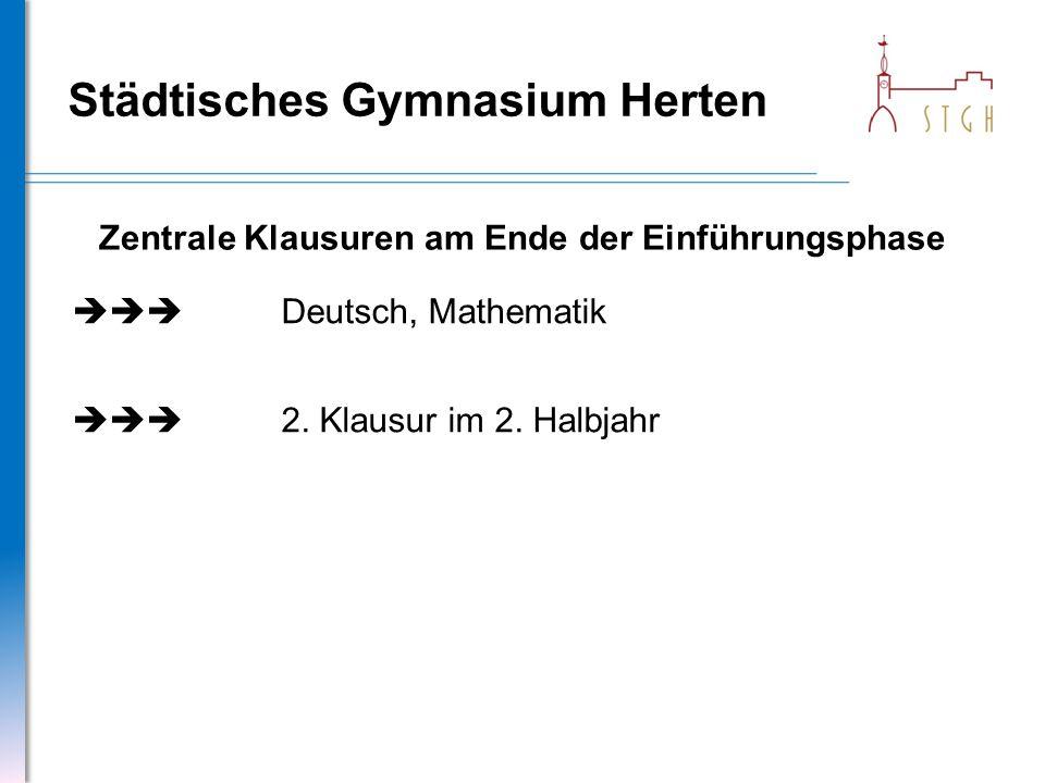 Städtisches Gymnasium Herten Zentrale Klausuren am Ende der Einführungsphase  Deutsch, Mathematik  2. Klausur im 2. Halbjahr