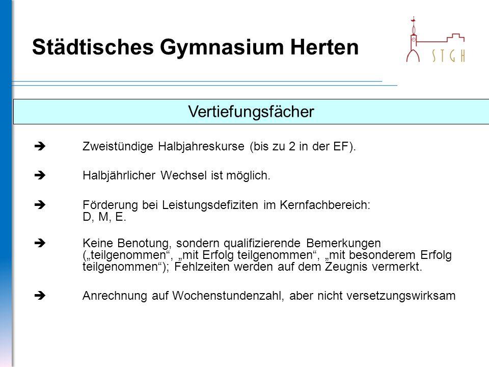 Städtisches Gymnasium Herten Vertiefungsfächer  Zweistündige Halbjahreskurse (bis zu 2 in der EF).  Halbjährlicher Wechsel ist möglich.  Förderung