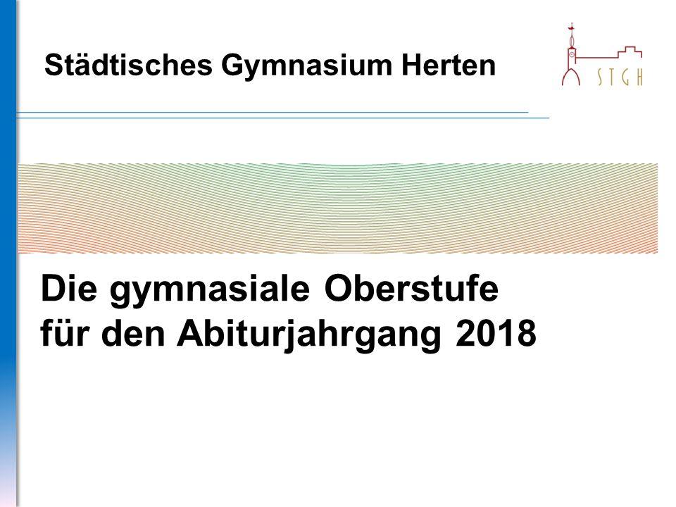 Städtisches Gymnasium Herten Die gymnasiale Oberstufe für den Abiturjahrgang 2018
