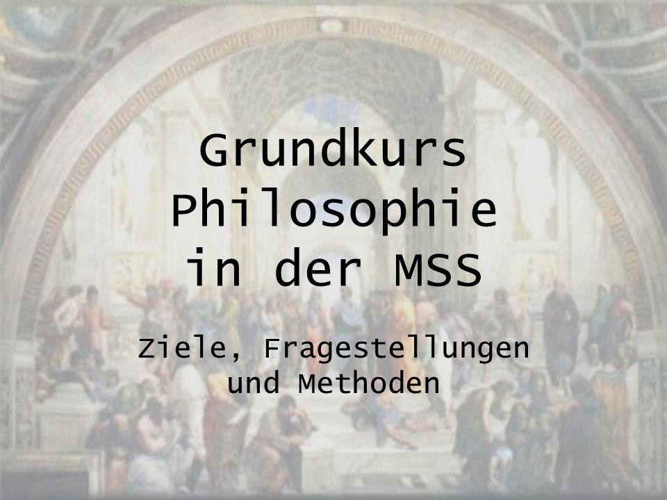 Grundkurs Philosophie in der MSS Ziele, Fragestellungen und Methoden