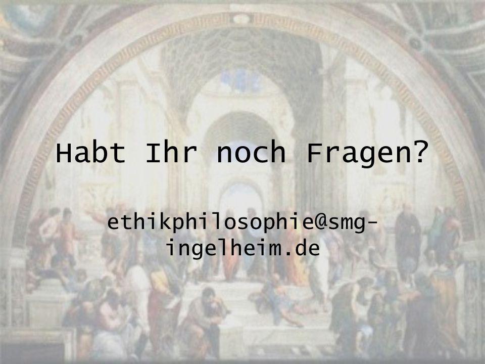 Habt Ihr noch Fragen? ethikphilosophie@smg- ingelheim.de