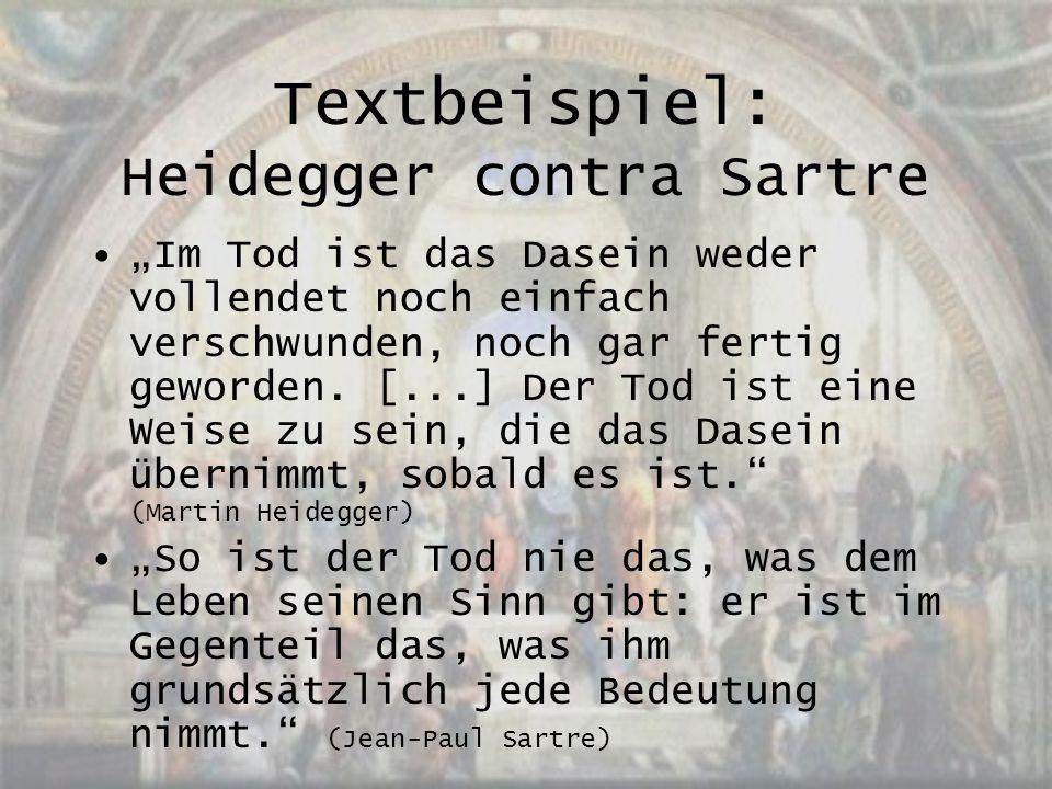 """Textbeispiel: Heidegger contra Sartre """"Im Tod ist das Dasein weder vollendet noch einfach verschwunden, noch gar fertig geworden. [...] Der Tod ist ei"""