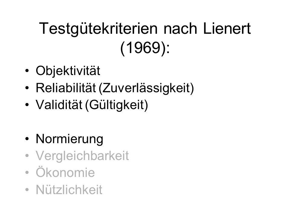 Testgütekriterien nach Lienert (1969): Objektivität Reliabilität (Zuverlässigkeit) Validität (Gültigkeit) Normierung Vergleichbarkeit Ökonomie Nützlic