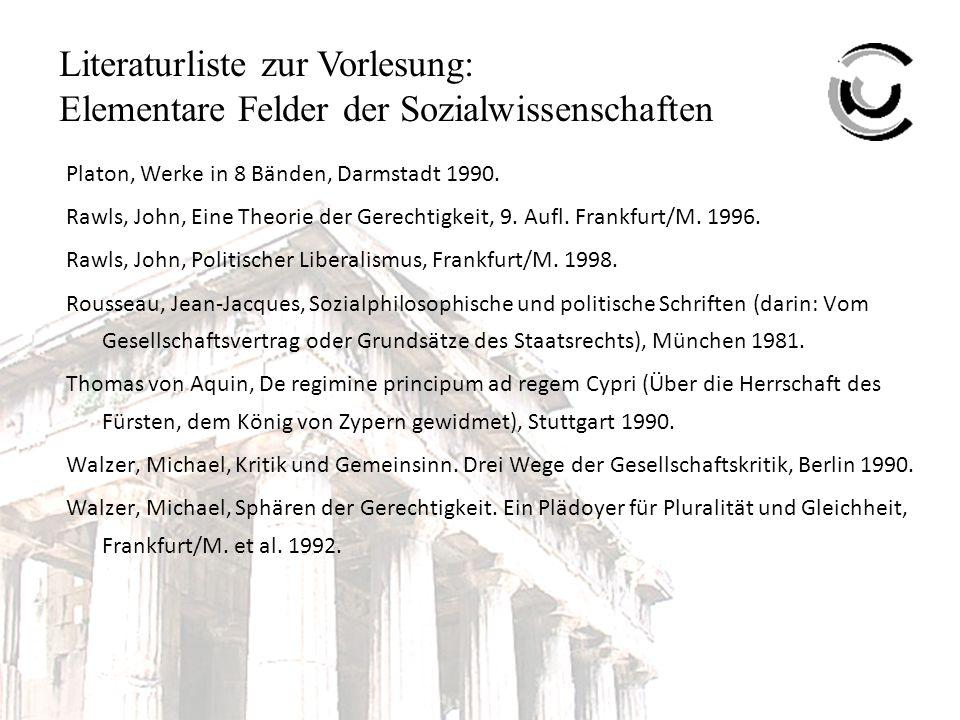 Literaturliste zur Vorlesung: Elementare Felder der Sozialwissenschaften Platon, Werke in 8 Bänden, Darmstadt 1990.