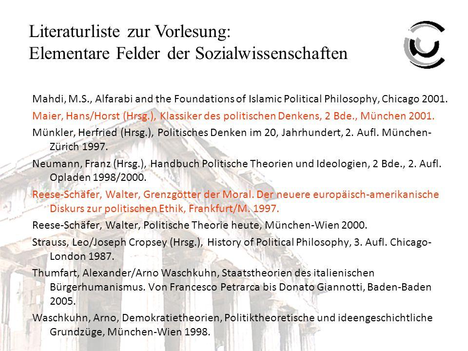 Literaturliste zur Vorlesung: Elementare Felder der Sozialwissenschaften Mahdi, M.S., Alfarabi and the Foundations of Islamic Political Philosophy, Ch