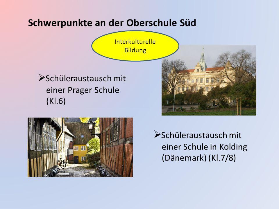 Schwerpunkte an der Oberschule Süd  Schüleraustausch mit einer Prager Schule (Kl.6)  Schüleraustausch mit einer Schule in Kolding (Dänemark) (Kl.7/8) Interkulturelle Bildung