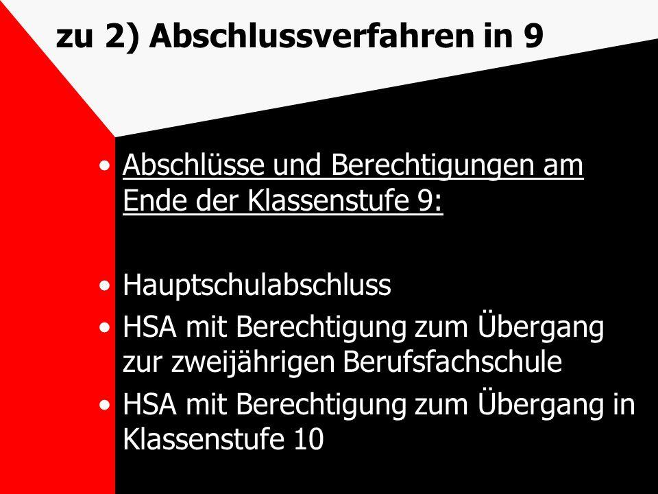 zu 2) Abschlussverfahren in 9 Abschlüsse und Berechtigungen am Ende der Klassenstufe 9: Hauptschulabschluss HSA mit Berechtigung zum Übergang zur zwei