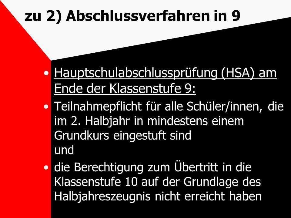 zu 2) Abschlussverfahren in 9 Hauptschulabschlussprüfung (HSA) am Ende der Klassenstufe 9: Teilnahmepflicht für alle Schüler/innen, die im 2. Halbjahr