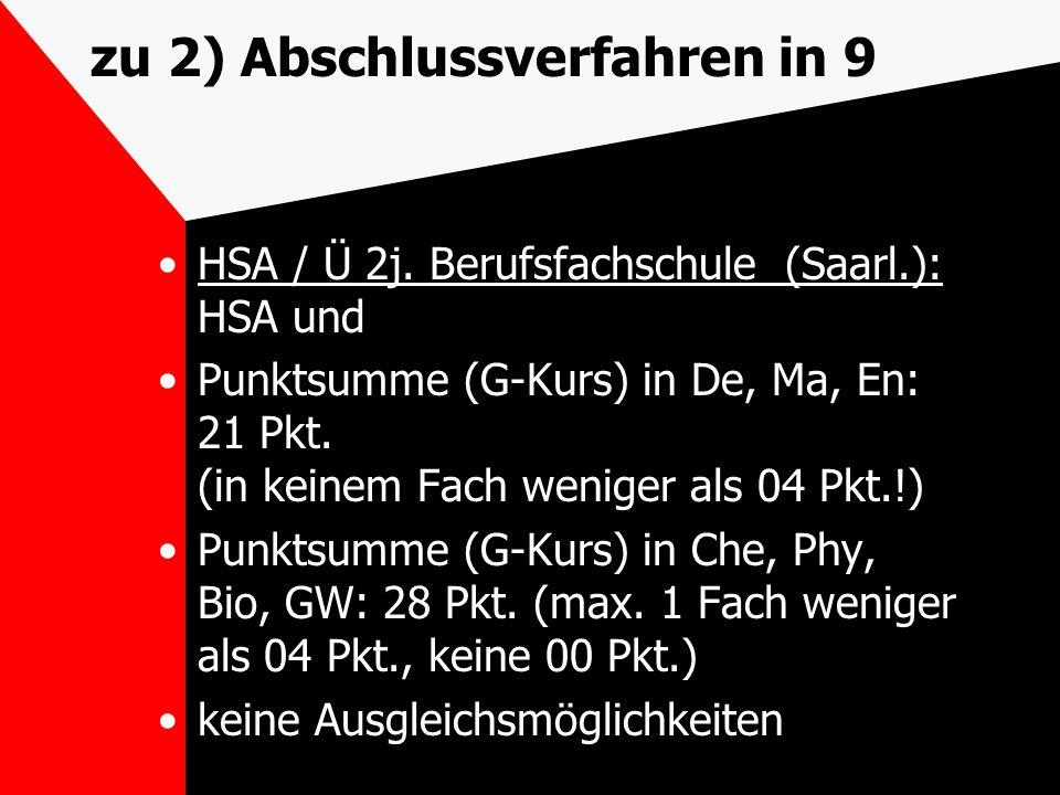 zu 2) Abschlussverfahren in 9 HSA / Ü 2j. Berufsfachschule (Saarl.): HSA und Punktsumme (G-Kurs) in De, Ma, En: 21 Pkt. (in keinem Fach weniger als 04