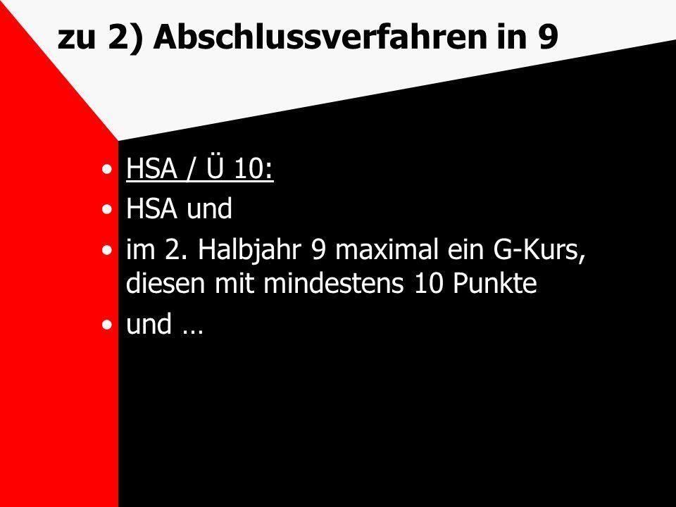 zu 2) Abschlussverfahren in 9 HSA / Ü 10: HSA und im 2. Halbjahr 9 maximal ein G-Kurs, diesen mit mindestens 10 Punkte und …