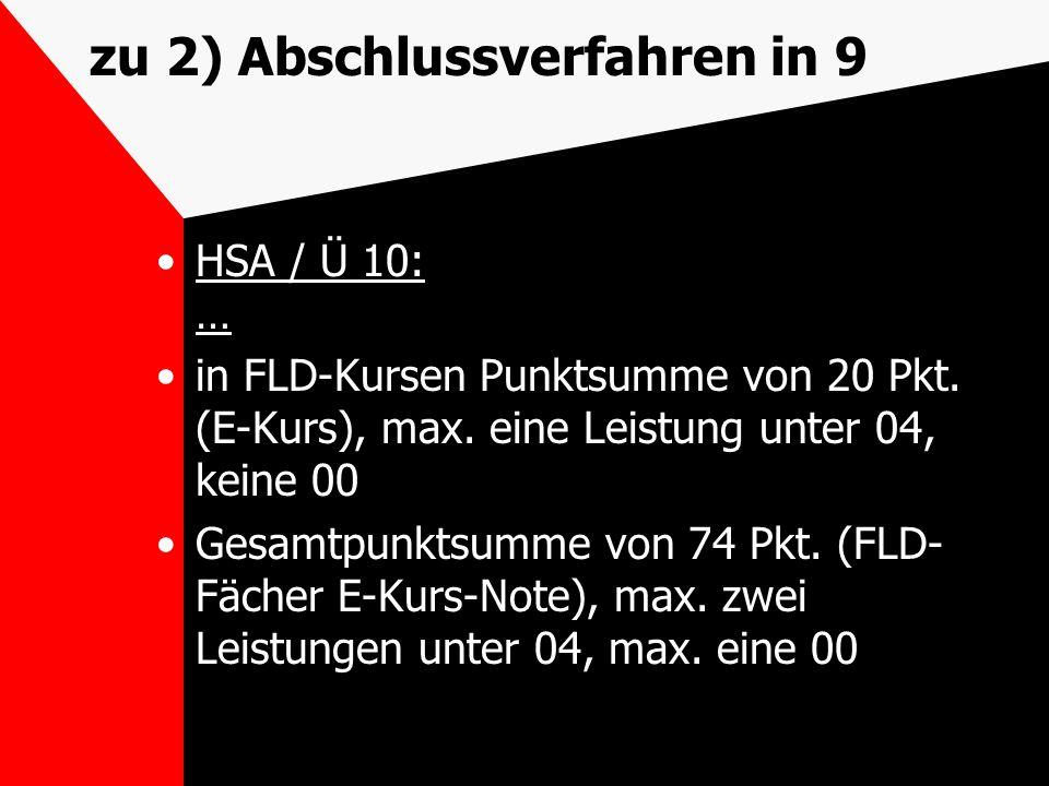 zu 2) Abschlussverfahren in 9 HSA / Ü 10: … in FLD-Kursen Punktsumme von 20 Pkt. (E-Kurs), max. eine Leistung unter 04, keine 00 Gesamtpunktsumme von