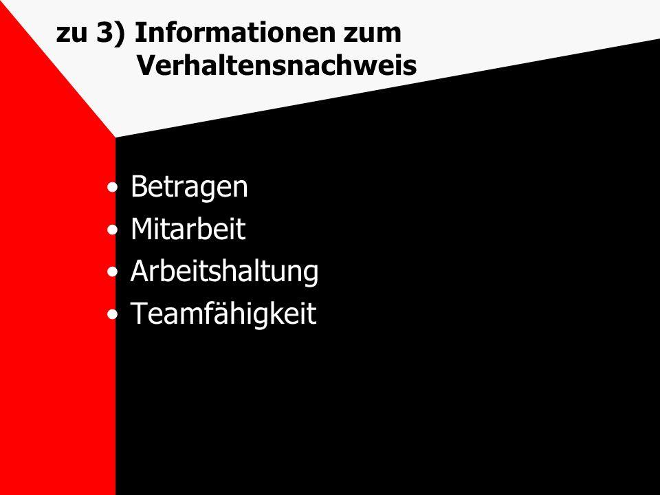 zu 3) Informationen zum Verhaltensnachweis Betragen Mitarbeit Arbeitshaltung Teamfähigkeit