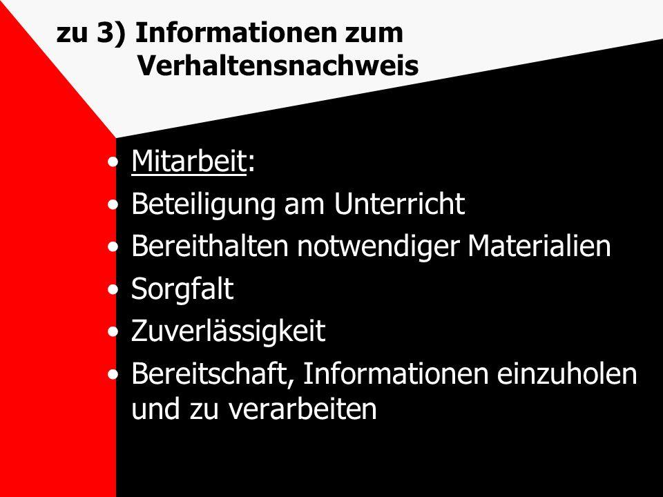 zu 3) Informationen zum Verhaltensnachweis Mitarbeit: Beteiligung am Unterricht Bereithalten notwendiger Materialien Sorgfalt Zuverlässigkeit Bereitsc