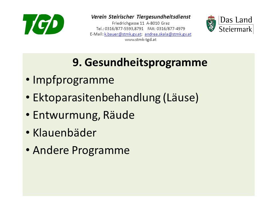 Verein Steirischer Tiergesundheitsdienst Friedrichgasse 11 A-8010 Graz Tel.: 0316/877-5593,8791 FAX: 0316/877-4979 E-Mail: k.bauer@stmk.gv.at; andrea.skala@stmk.gv.at www.stmk-tgd.atk.bauer@stmk.gv.atandrea.skala@stmk.gv.at 9.