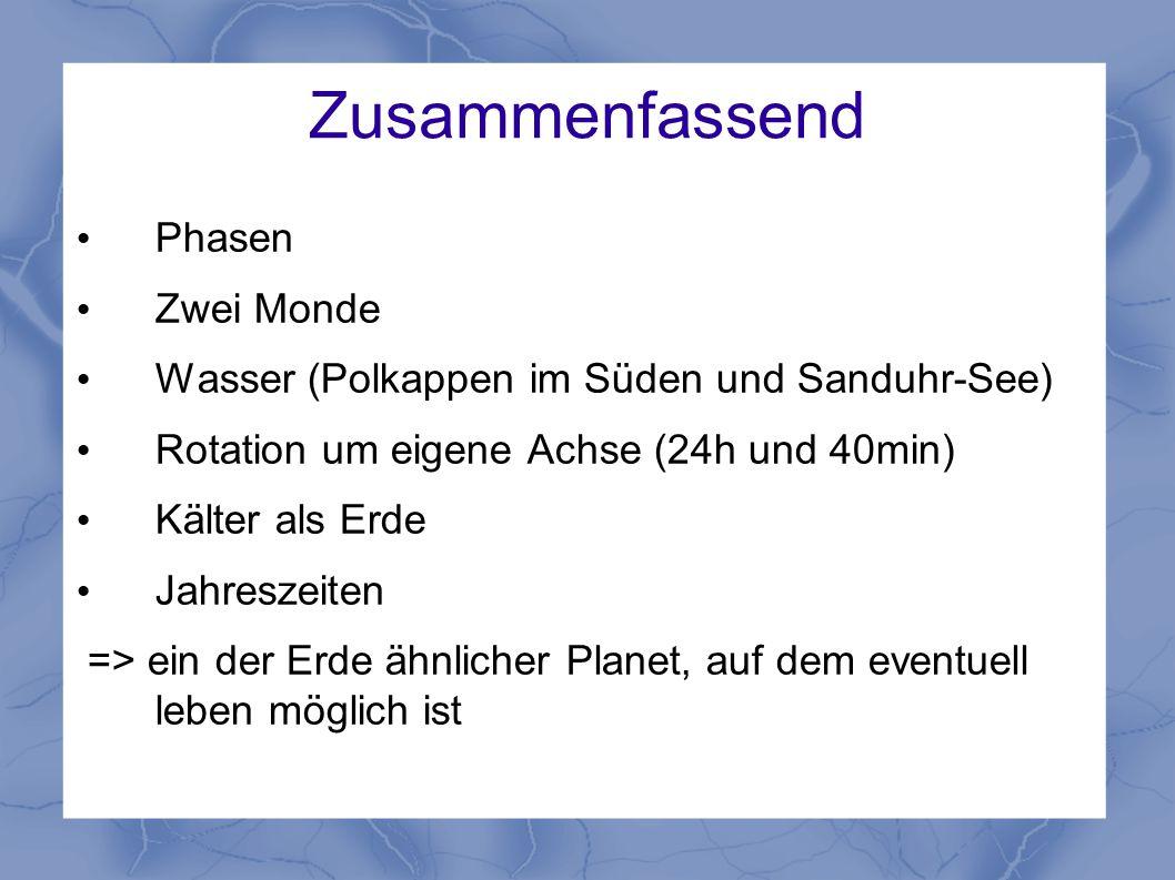 Zusammenfassend Phasen Zwei Monde Wasser (Polkappen im Süden und Sanduhr-See) Rotation um eigene Achse (24h und 40min) Kälter als Erde Jahreszeiten =>