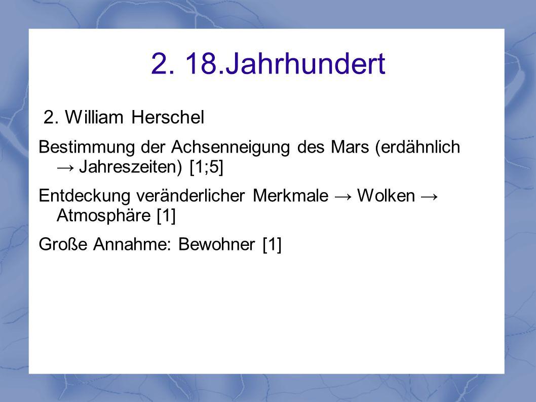 2. 18.Jahrhundert 2. William Herschel Bestimmung der Achsenneigung des Mars (erdähnlich → Jahreszeiten) [1;5] Entdeckung veränderlicher Merkmale → Wol