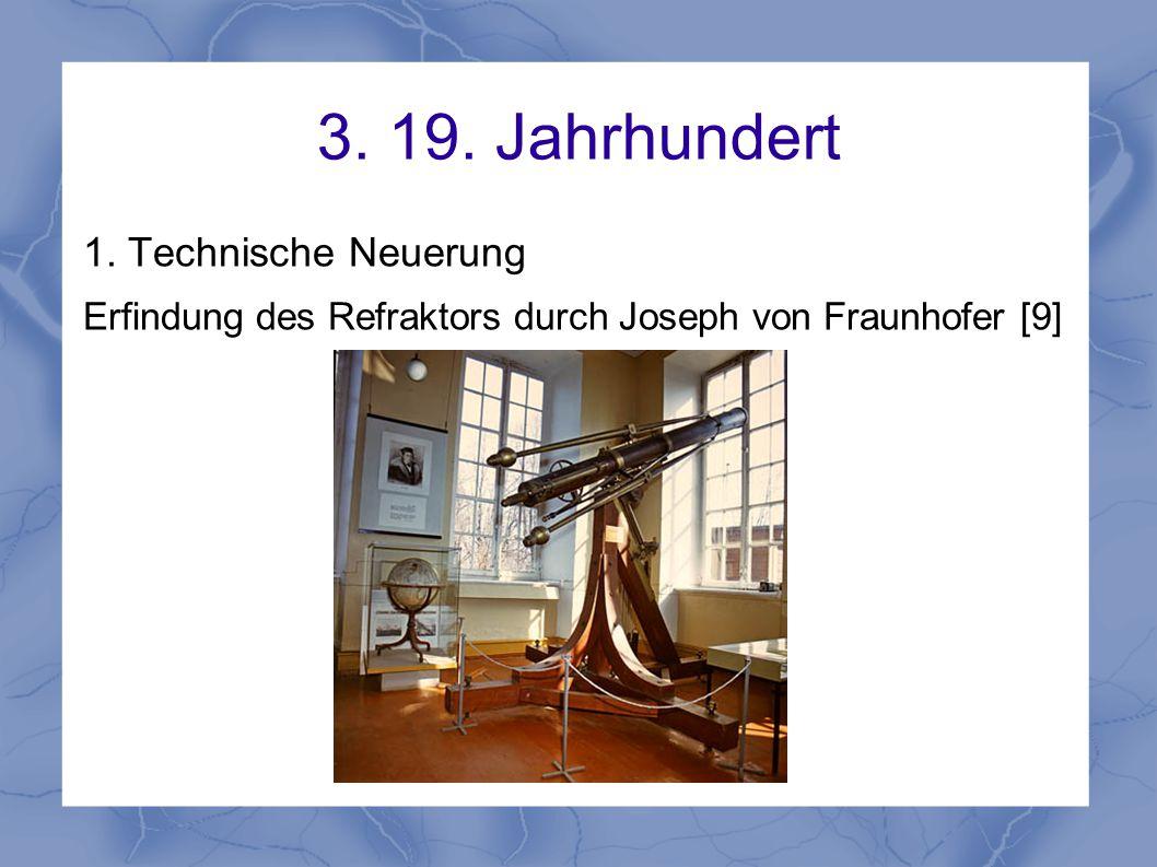 3. 19. Jahrhundert 1. Technische Neuerung Erfindung des Refraktors durch Joseph von Fraunhofer [9]