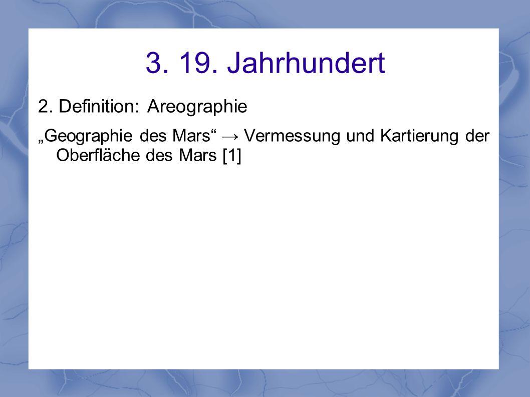 """3. 19. Jahrhundert 2. Definition: Areographie """"Geographie des Mars"""" → Vermessung und Kartierung der Oberfläche des Mars [1]"""