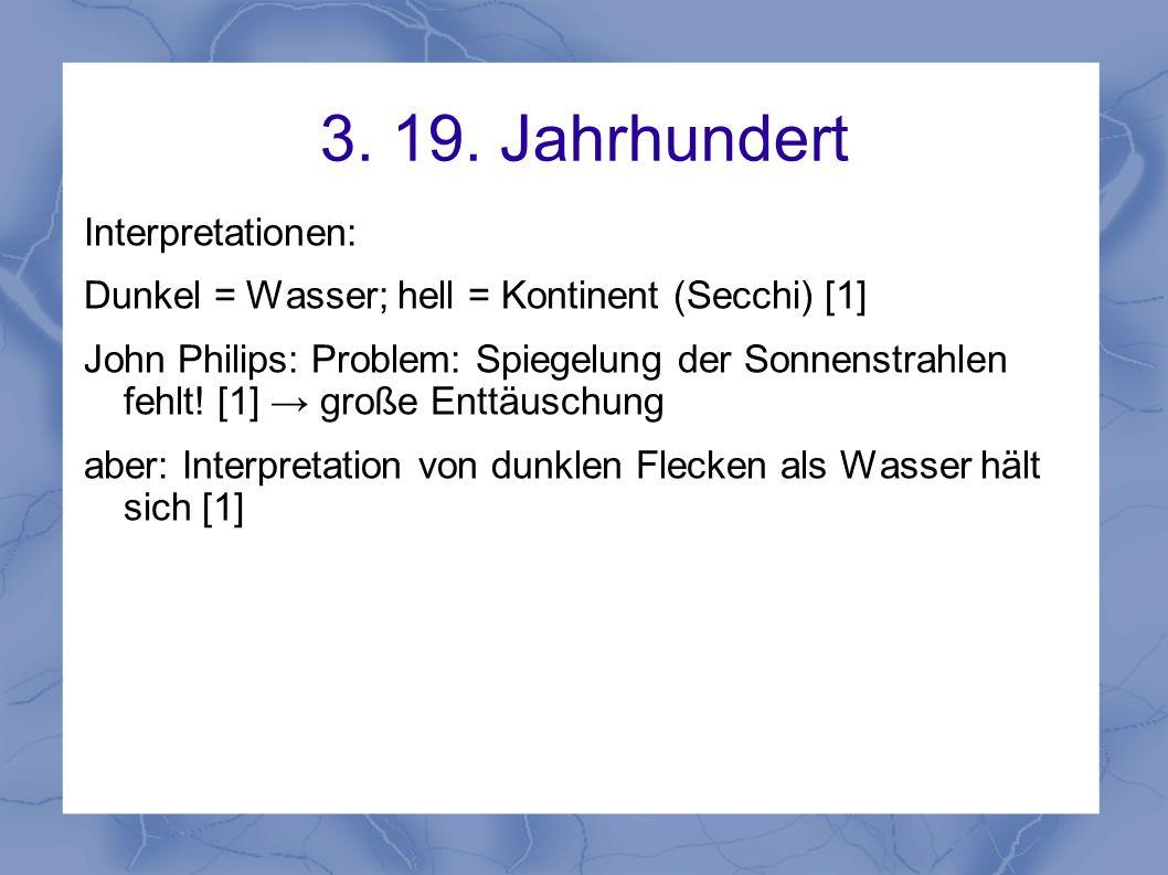 3. 19. Jahrhundert Interpretationen: Dunkel = Wasser; hell = Kontinent (Secchi) [1] John Philips: Problem: Spiegelung der Sonnenstrahlen fehlt! [1] →