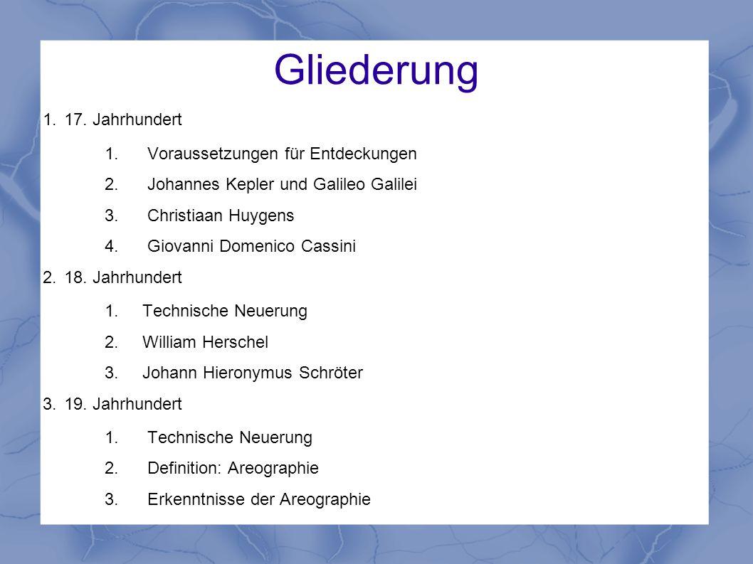 Gliederung 1. 17. Jahrhundert 1. Voraussetzungen für Entdeckungen 2. Johannes Kepler und Galileo Galilei 3. Christiaan Huygens 4. Giovanni Domenico Ca