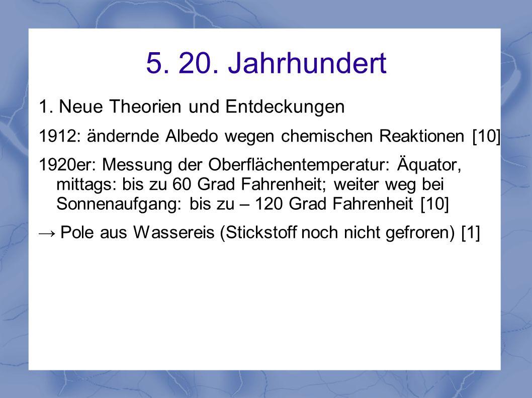 5. 20. Jahrhundert 1. Neue Theorien und Entdeckungen 1912: ändernde Albedo wegen chemischen Reaktionen [10] 1920er: Messung der Oberflächentemperatur: