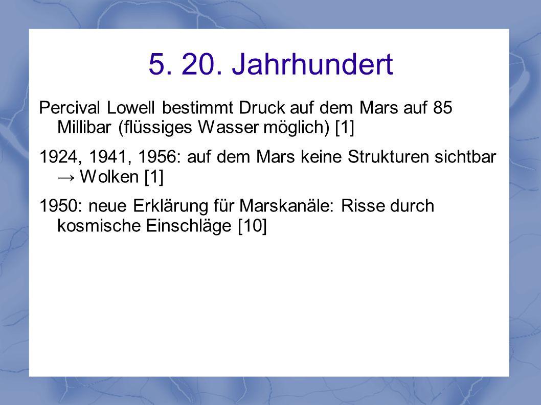 5. 20. Jahrhundert Percival Lowell bestimmt Druck auf dem Mars auf 85 Millibar (flüssiges Wasser möglich) [1] 1924, 1941, 1956: auf dem Mars keine Str