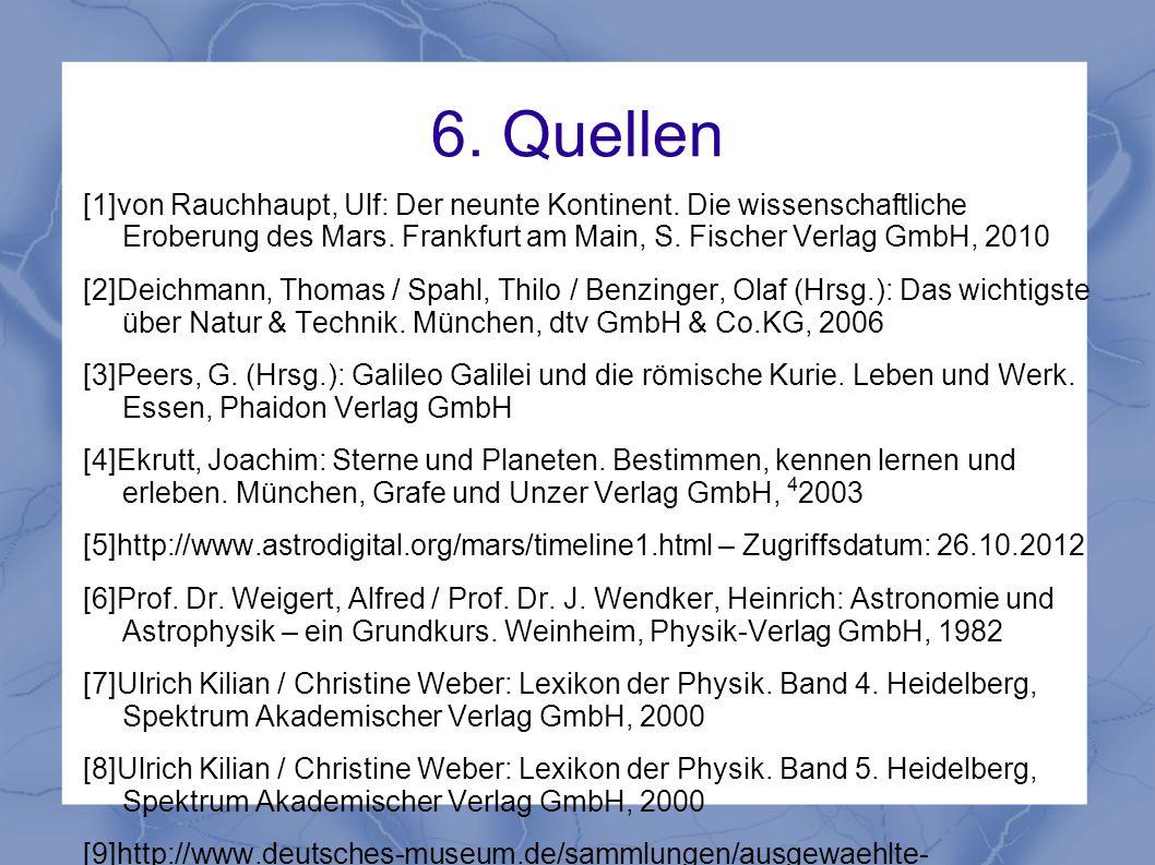 6. Quellen [1]von Rauchhaupt, Ulf: Der neunte Kontinent. Die wissenschaftliche Eroberung des Mars. Frankfurt am Main, S. Fischer Verlag GmbH, 2010 [2]