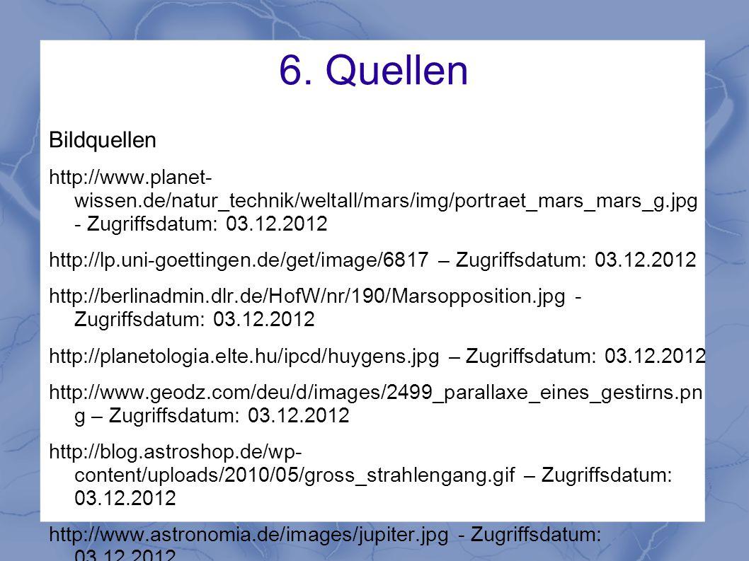 6. Quellen Bildquellen http://www.planet- wissen.de/natur_technik/weltall/mars/img/portraet_mars_mars_g.jpg - Zugriffsdatum: 03.12.2012 http://lp.uni-