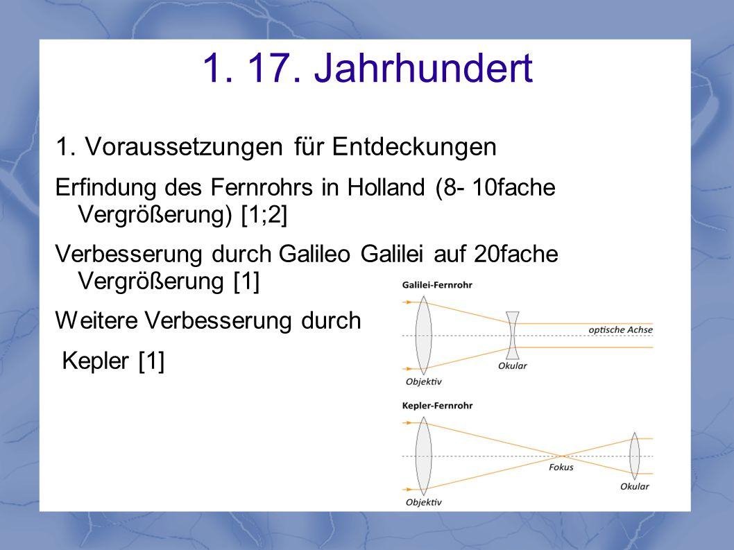1. 17. Jahrhundert 1. Voraussetzungen für Entdeckungen Erfindung des Fernrohrs in Holland (8- 10fache Vergrößerung) [1;2] Verbesserung durch Galileo G