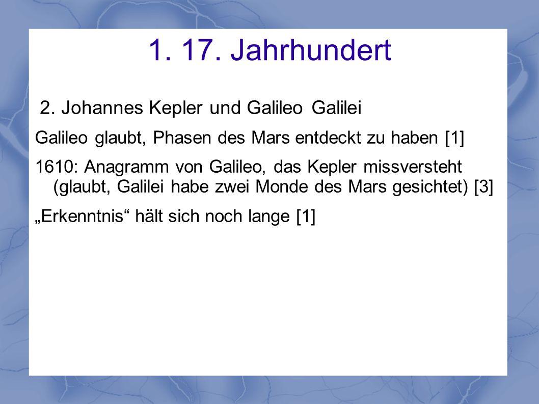1. 17. Jahrhundert 2. Johannes Kepler und Galileo Galilei Galileo glaubt, Phasen des Mars entdeckt zu haben [1] 1610: Anagramm von Galileo, das Kepler