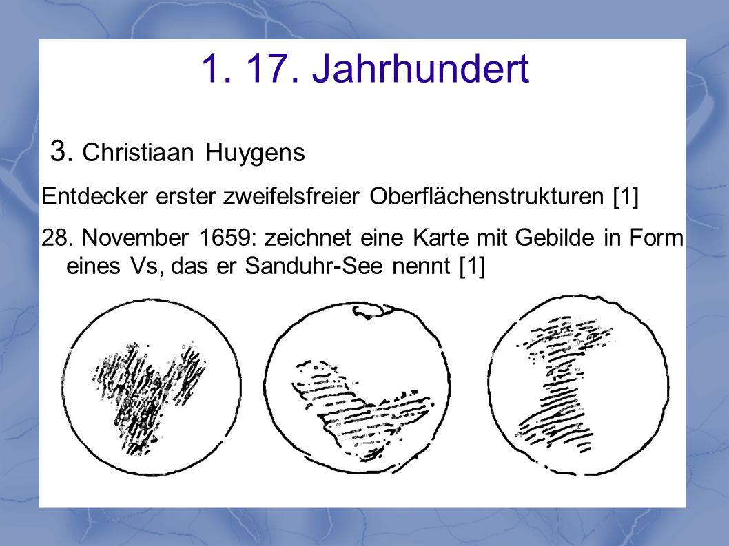 1. 17. Jahrhundert 3. Christiaan Huygens Entdecker erster zweifelsfreier Oberflächenstrukturen [1] 28. November 1659: zeichnet eine Karte mit Gebilde