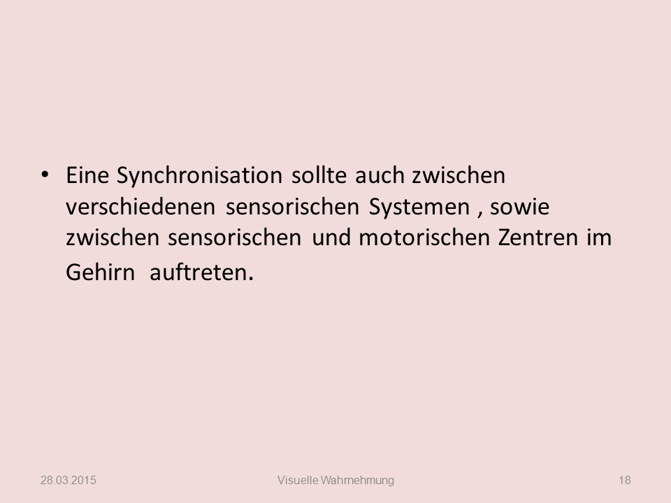 Eine Synchronisation sollte auch zwischen verschiedenen sensorischen Systemen, sowie zwischen sensorischen und motorischen Zentren im Gehirn auftreten