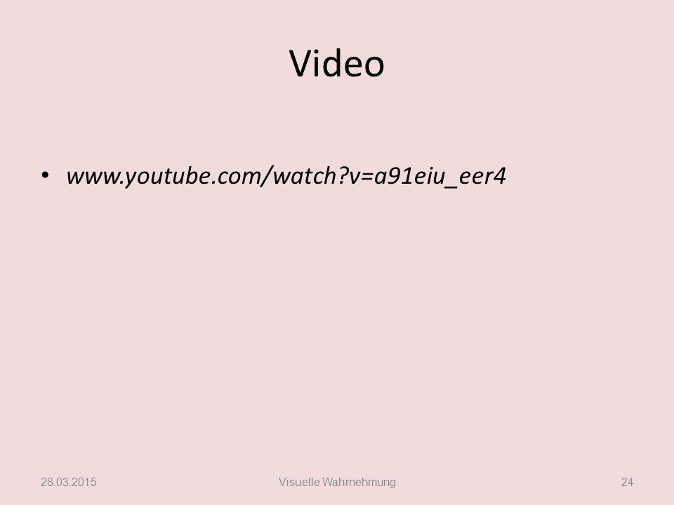 Video www.youtube.com/watch?v=a91eiu_eer4 28.03.2015Visuelle Wahrnehmung24