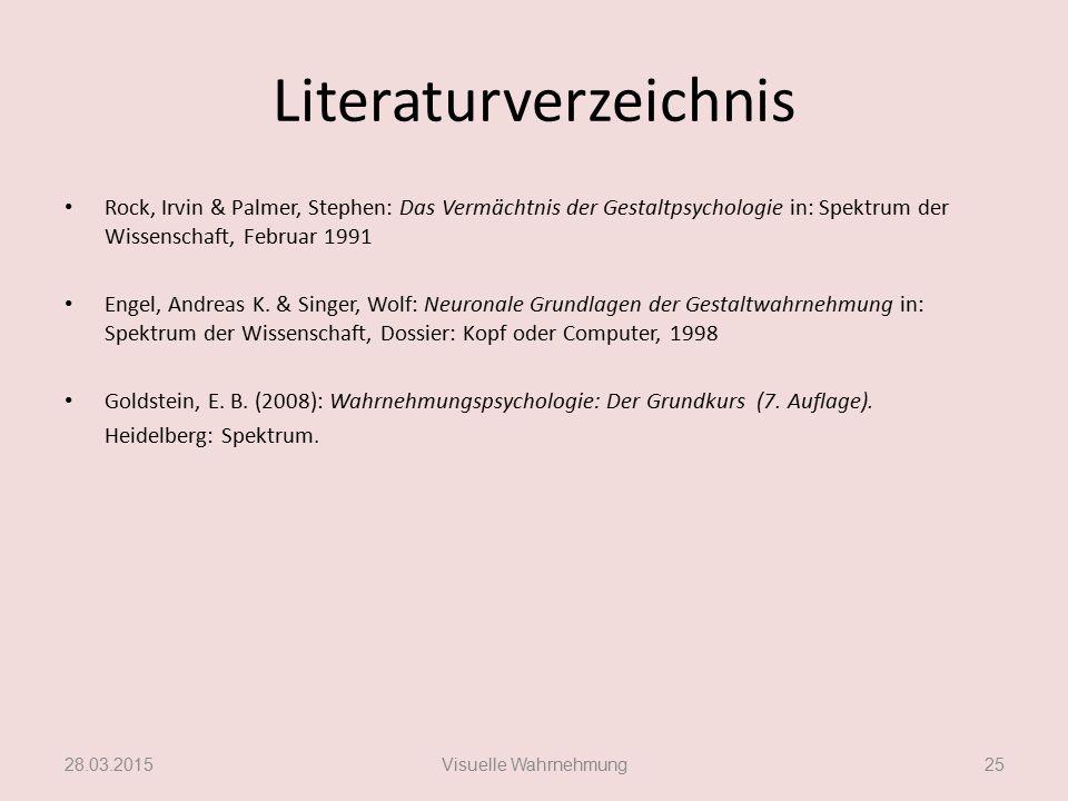 Literaturverzeichnis Rock, Irvin & Palmer, Stephen: Das Vermächtnis der Gestaltpsychologie in: Spektrum der Wissenschaft, Februar 1991 Engel, Andreas