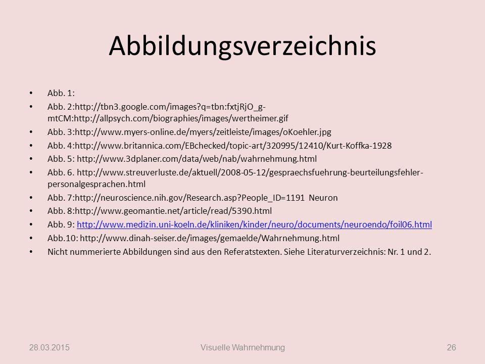 Abbildungsverzeichnis Abb. 1: Abb. 2:http://tbn3.google.com/images?q=tbn:fxtjRjO_g- mtCM:http://allpsych.com/biographies/images/wertheimer.gif Abb. 3: