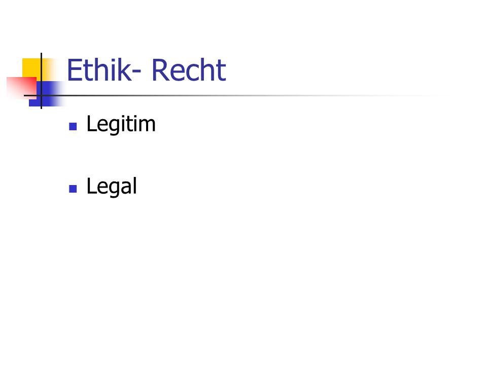 Ethik- Recht Legitim Legal