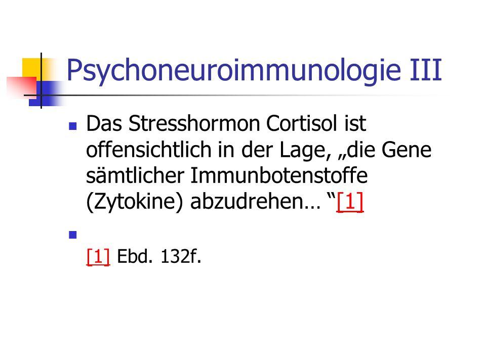 """Psychoneuroimmunologie III Das Stresshormon Cortisol ist offensichtlich in der Lage, """"die Gene sämtlicher Immunbotenstoffe (Zytokine) abzudrehen… """"[1]"""