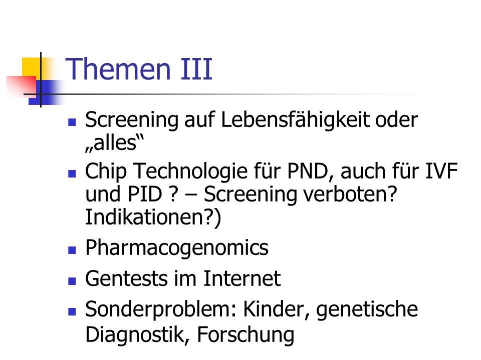 """Themen III Screening auf Lebensfähigkeit oder """"alles"""" Chip Technologie für PND, auch für IVF und PID ? – Screening verboten? Indikationen?) Pharmacoge"""