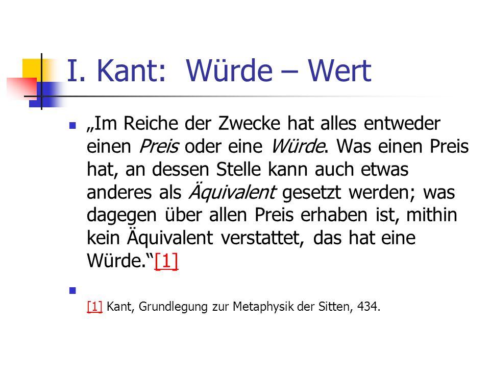 """I. Kant: Würde – Wert """"Im Reiche der Zwecke hat alles entweder einen Preis oder eine Würde. Was einen Preis hat, an dessen Stelle kann auch etwas ande"""